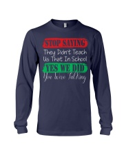 STOP SAYING THEY DID'N'T TEACH US THAT IN SCHOOL Long Sleeve Tee thumbnail