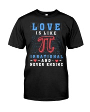 LOVE IS LIKE PI IRRATIONAL AND NEVER ENDING Classic T-Shirt front