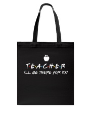 Teacher i'll be there for you Tote Bag thumbnail