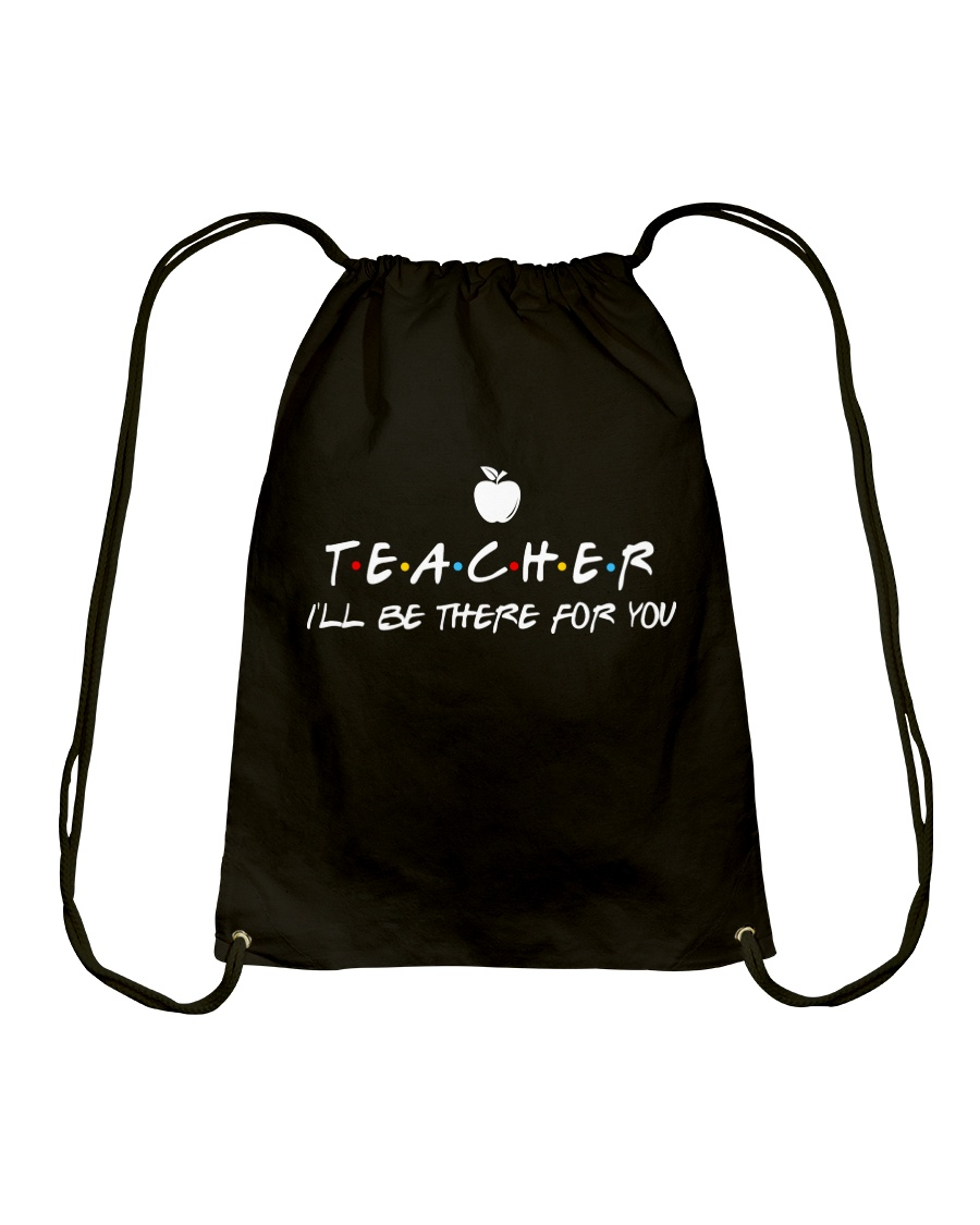Teacher i'll be there for you Drawstring Bag