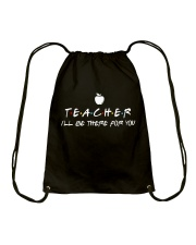 Teacher i'll be there for you Drawstring Bag tile
