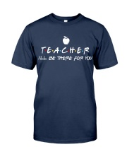 Teacher i'll be there for you Classic T-Shirt thumbnail