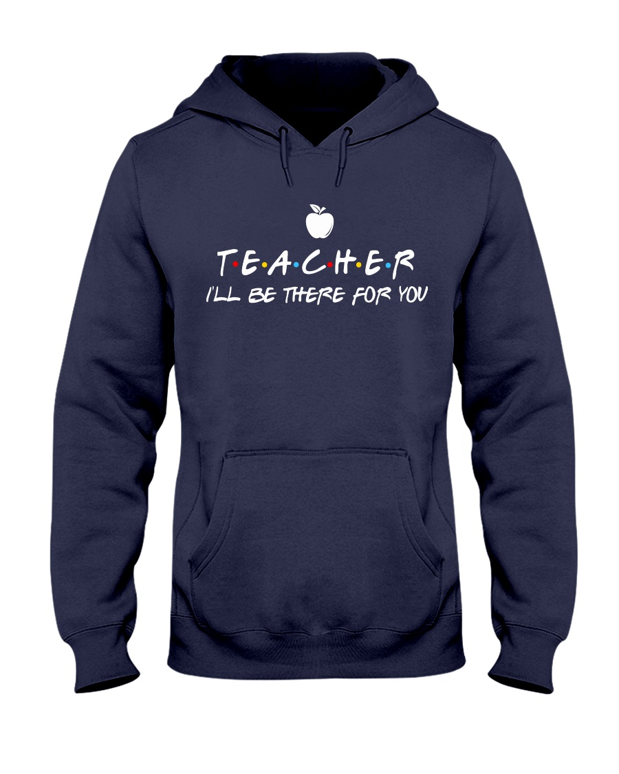 Teacher i'll be there for you Hooded Sweatshirt