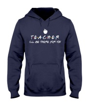 Teacher i'll be there for you Hooded Sweatshirt front