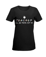 Teacher i'll be there for you Ladies T-Shirt women-premium-crewneck-shirt-front