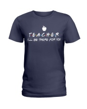 Teacher i'll be there for you Ladies T-Shirt tile