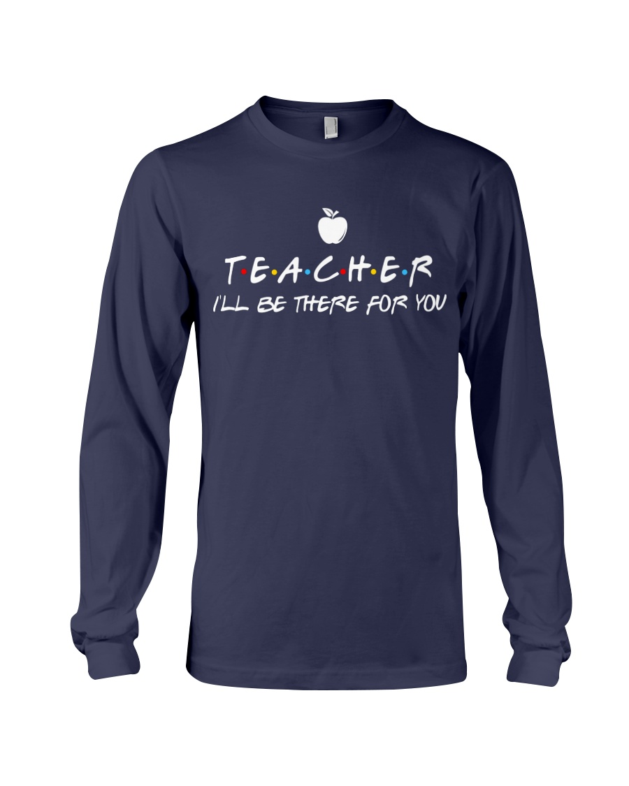 Teacher i'll be there for you Long Sleeve Tee
