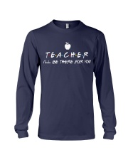 Teacher i'll be there for you Long Sleeve Tee thumbnail