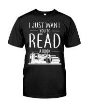 I Just Want you to read a book Classic T-Shirt front
