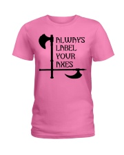 ALWAYS LABEL YOUR AXES Ladies T-Shirt thumbnail