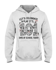 LET'S CELEBRATE AND PLAY IT'S 101 DAYS OF SCHOOL Hooded Sweatshirt thumbnail
