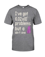 I'VE GOT PROBLEMS BUT A AIN'T ONE Classic T-Shirt front