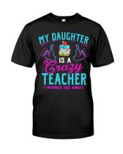 My daughter is a crazy Teacher Classic T-Shirt front
