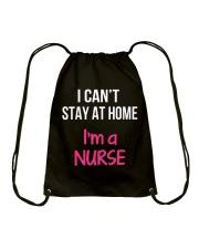 I can't stay at home i'm a Nurse Drawstring Bag thumbnail