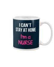 I can't stay at home i'm a Nurse Mug thumbnail