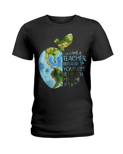 I BECAME A TEACHER BECAUSE YOUR LIFE IS WORTH