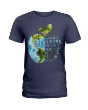 I BECAME A TEACHER BECAUSE YOUR LIFE IS WORTH Ladies T-Shirt tile