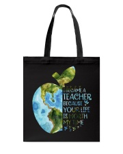 I BECAME A TEACHER BECAUSE YOUR LIFE IS WORTH Tote Bag tile