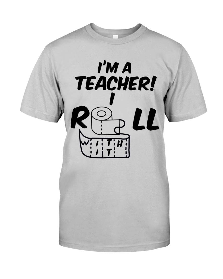 i'm a Teacher i roll with it Classic T-Shirt