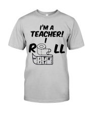 i'm a Teacher i roll with it Classic T-Shirt front