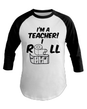 i'm a Teacher i roll with it Baseball Tee thumbnail