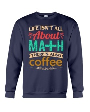 LIFE ISN'T ALL ABOUT MATH THERE'S ALSO COFFEE Crewneck Sweatshirt thumbnail