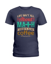 LIFE ISN'T ALL ABOUT MATH THERE'S ALSO COFFEE Ladies T-Shirt thumbnail