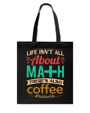 LIFE ISN'T ALL ABOUT MATH THERE'S ALSO COFFEE Tote Bag thumbnail