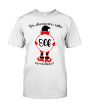THIS CLASSROOM IS UNDER ELF SURVEILLANCE Classic T-Shirt front