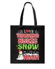 I LOVE TEACHING MUSIC SNOW MUCH Tote Bag tile