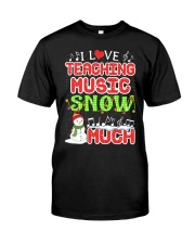 I LOVE TEACHING MUSIC SNOW MUCH Classic T-Shirt thumbnail
