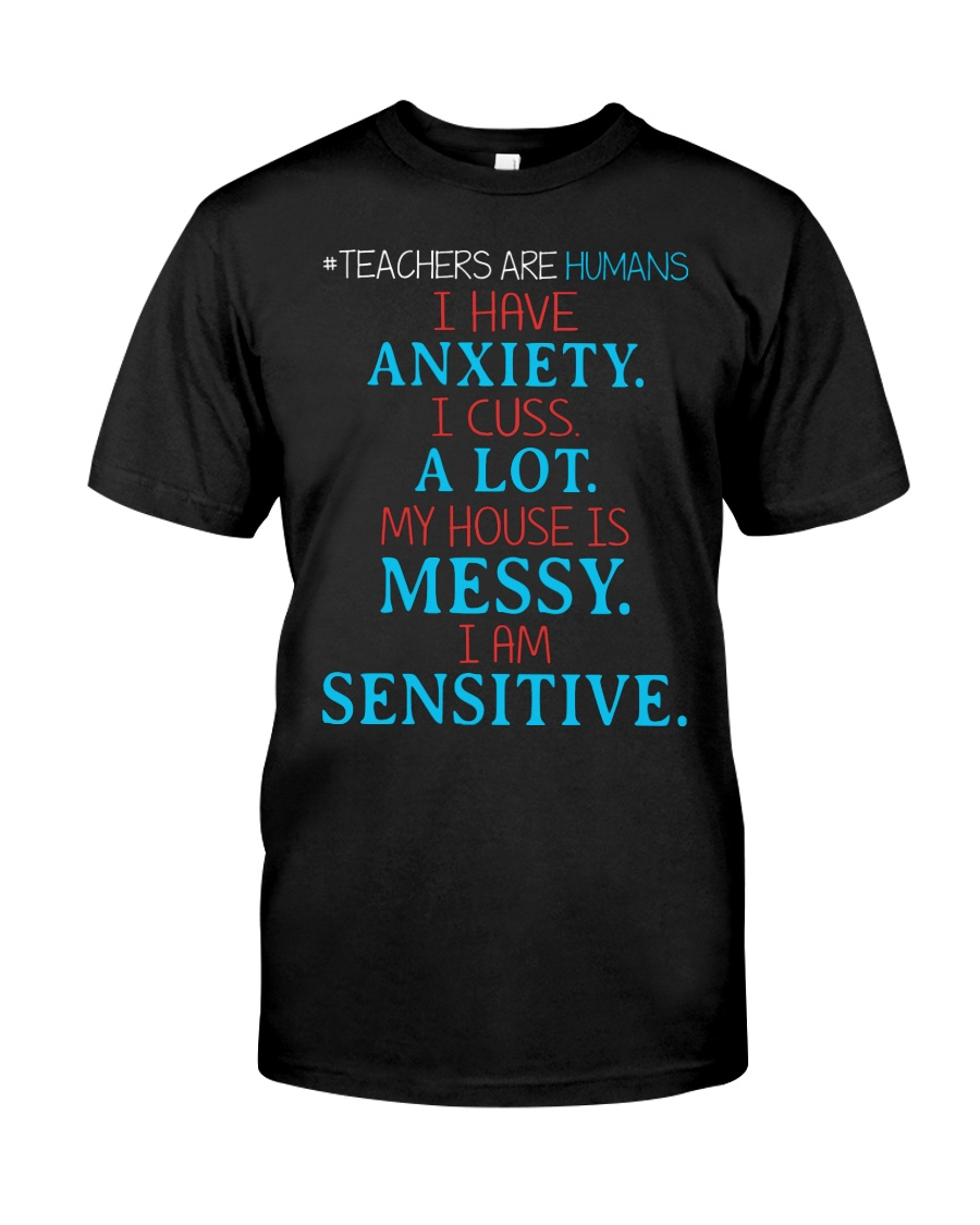 TEACHERS ARE HUMANS I HAVE ANXIETY I CUSS A LOT Classic T-Shirt