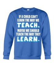 IF A CHILD CAN'T LEARN THE WAY WE TEACH Crewneck Sweatshirt thumbnail