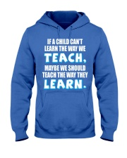 IF A CHILD CAN'T LEARN THE WAY WE TEACH Hooded Sweatshirt thumbnail