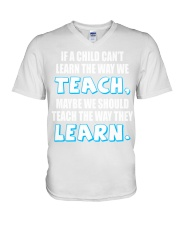 IF A CHILD CAN'T LEARN THE WAY WE TEACH V-Neck T-Shirt thumbnail