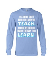 IF A CHILD CAN'T LEARN THE WAY WE TEACH Long Sleeve Tee thumbnail
