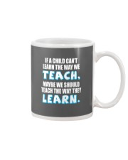 IF A CHILD CAN'T LEARN THE WAY WE TEACH Mug thumbnail