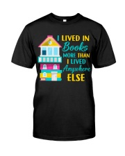 I Lived in Books more than i lived anywhere else Classic T-Shirt front