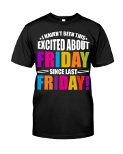 I HAVEN'T BEEN THIS EXCITED ABOUT FRIDAY Classic T-Shirt front