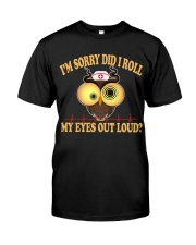 I'm sorry did i roll my eyes out loud Classic T-Shirt front