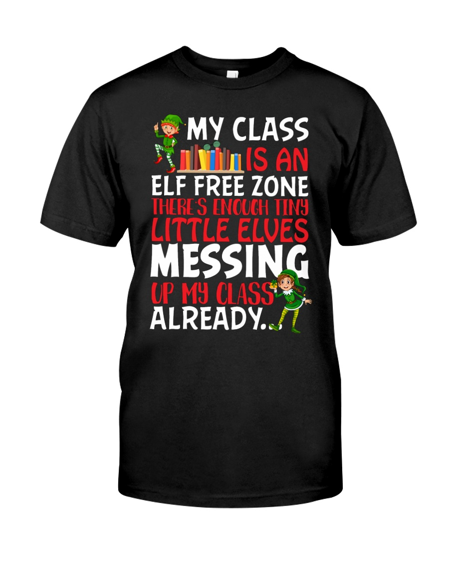 MY CLASS IS AN ELF FREEZONE THERE'S ENOUGH TINY Classic T-Shirt
