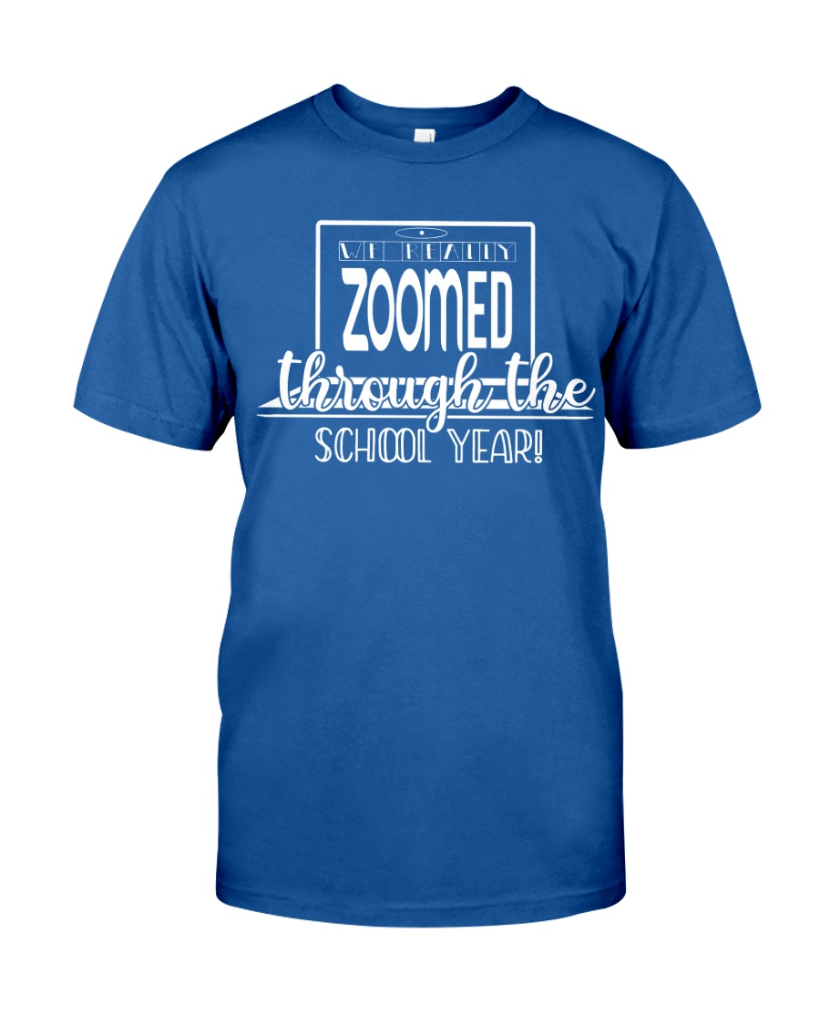 We Really zoomed through the school year Classic T-Shirt