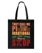 THEY CALL ME PI BECAUSE I'M IRRATIONAL  Tote Bag thumbnail