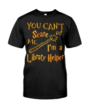 You can't scare me i'm a library helper Classic T-Shirt front