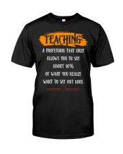 TEACHING A PROFESSION THAT ONLY ALLOWS YOU TO SAY Classic T-Shirt front