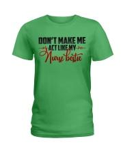 Don't make me act like my Nurse Bestie Ladies T-Shirt tile