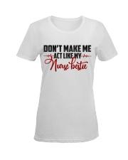 Don't make me act like my Nurse Bestie Ladies T-Shirt women-premium-crewneck-shirt-front