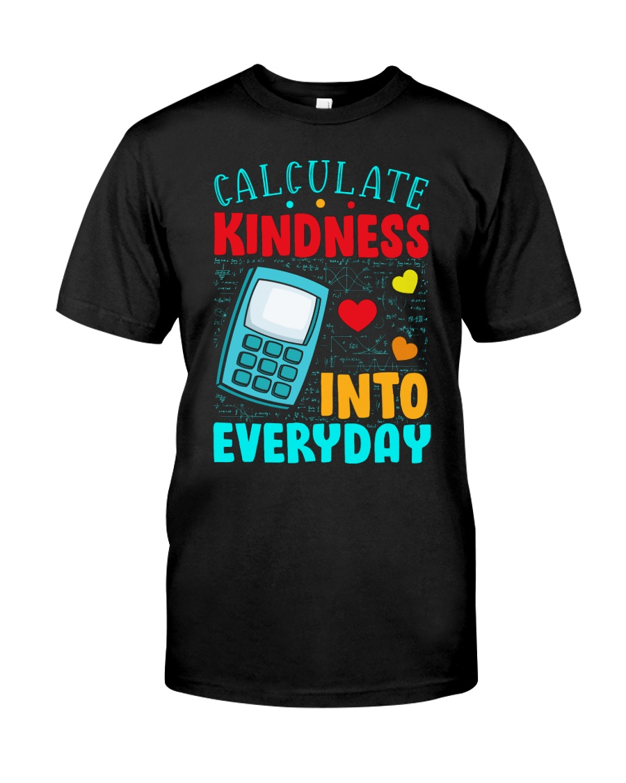 Calculate kindness into every day Classic T-Shirt