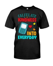 Calculate kindness into every day Classic T-Shirt front