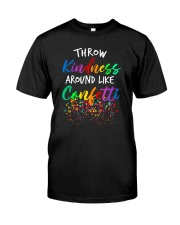 Throw kindness around like confetti Classic T-Shirt front